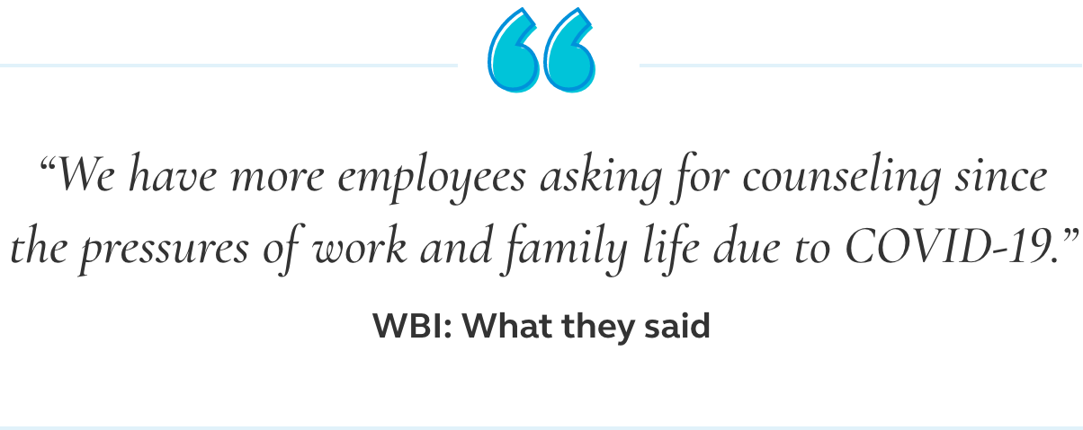 Image of a quote that says we have more employees asking for counseling since the pressures of work and family life due to COVID-19.