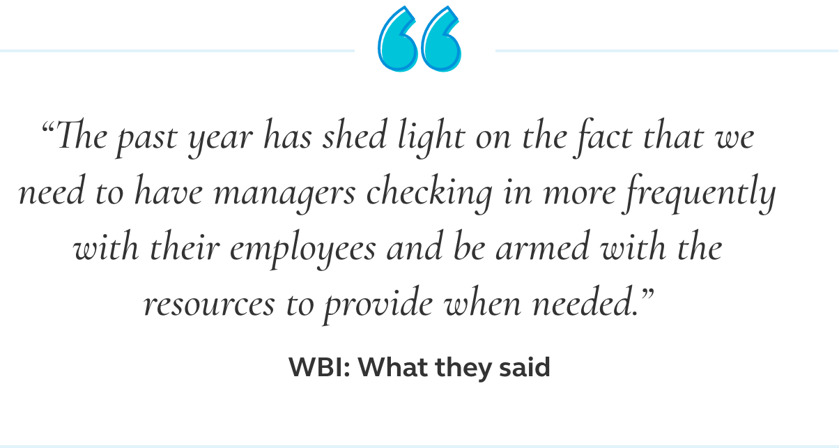 Image of a quote that says the past year has shed light on the fact that we need to have managers checking in more frequently with their employees and be armed with the resources to provide when needed.